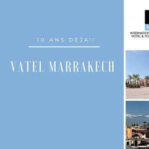 Vatel Marrakech Vatel Marrakech : 10 ans déjà !